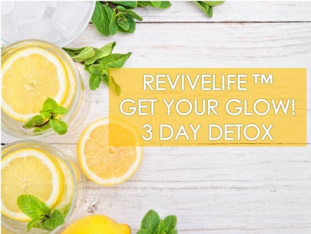 Get Refreshed & Get Your Glow with Revivelife TM 3 Day Detox!